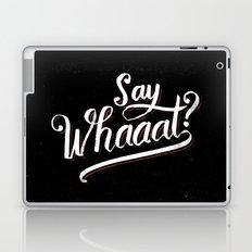 Say whaaat? Laptop & iPad Skin