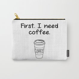 First. I need coffee. Carry-All Pouch