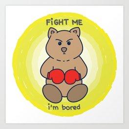 Fight Me Art Print