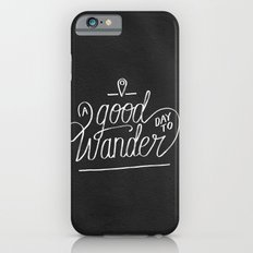 Good Day to Wander iPhone 6 Slim Case
