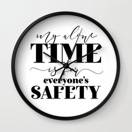 My Alone Time Is For Everyone's Safety Wall Clock