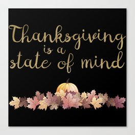 Thanksgiving is a state of mind  black background Canvas Print