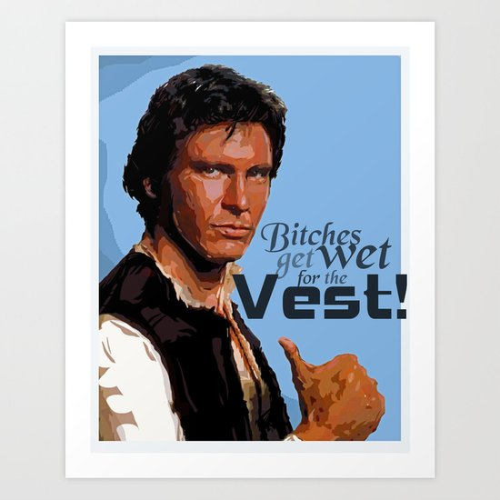 Bitches Get Wet For The Vest Art Print