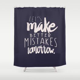 Let's make better mistakes tomorrow - motivation - quote - happiness - inspiration - Shower Curtain