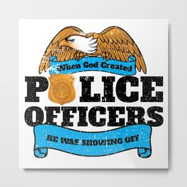 God Created Police Officers Showing Off Metal Print