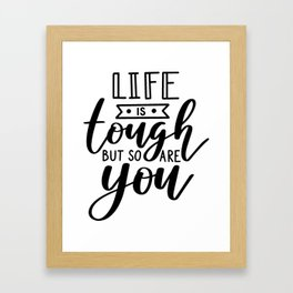 Life Is Tough But So Are You Framed Art Print