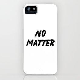 No Matter Bright iPhone Case