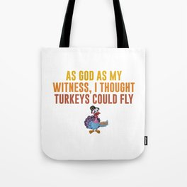 As God as My Witness I Thought Turkeys Could Fly T-Shirt Tote Bag