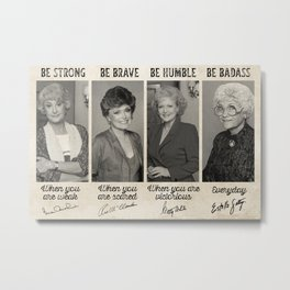The Golden Girls Be Strong Golden Be Brave Be Humble Be Badass Poster Metal Print
