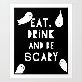 Eat Drink Be Scary - Cute Halloween Art Art Print