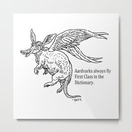 Aardvarks always fly First Class in the Dictionary. Metal Print