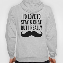 I'd Love to Stay and Chat, But I Really Mustache Must Dash (Blue) Hoody