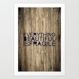 Everything Beautiful Is Fragile Art Print