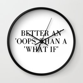 "Better an ""oops"" than a ""what if"" Wall Clock"