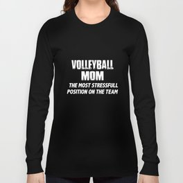 volleyball mom the most stressfull position on the team volleyball t-shirts Long Sleeve T-shirt