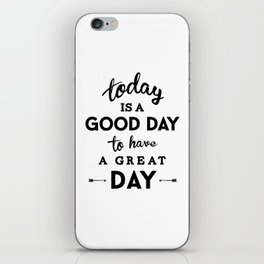 Today is a good day to have a great day iPhone Skin