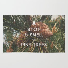 STOP AND SMELL THE PINE TREES Rug