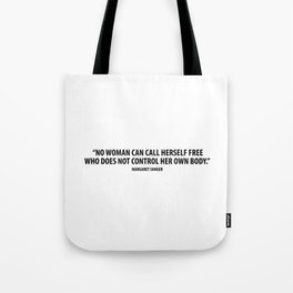 No woman can call herself free who does not control her own body. - Margaret Sanger Tote Bag