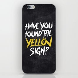 Have You Found The Yellow Sign iPhone Skin