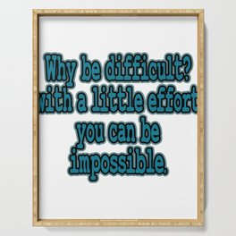 """A Nice Quote Tee For You """"Why Be Difficult? With A Little Effort You Can Be Impossible"""" T-shirt Serving Tray"""