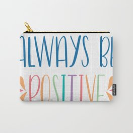 Always Be Postive Carry-All Pouch