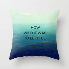 How Wild It Was To Let It Be - Inspirational Quote Throw Pillow
