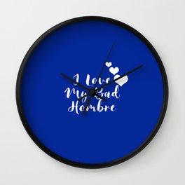 I Love My Bad Hombre Wall Clock