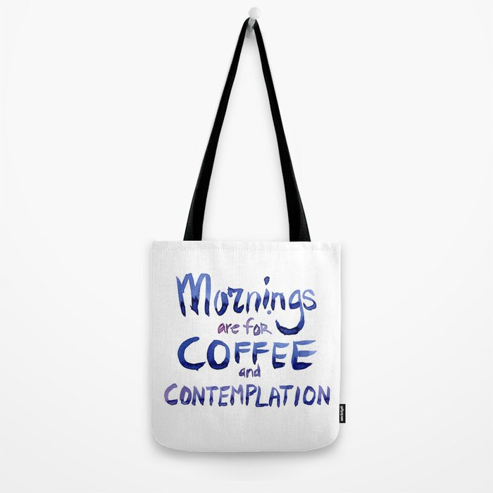 Mornings are for Coffee and Contemplation Tote Bag