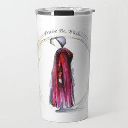 Praise be, Bitch - The Handmaids Tale (2) Travel Mug