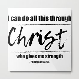Christian,Bible Quote,I can do all this through Christ,Philippians 4:13 Metal Print