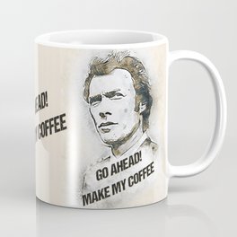 Go Ahead, Make my COFFEE / funny quote Coffee Mug