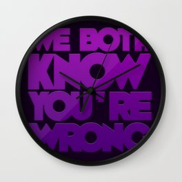 We Both Know You're Wrong Wall Clock
