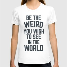 Weird In The World (Blue) Funny Quote T-shirt