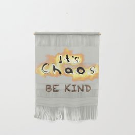 It's Chaos - Be Kind Wall Hanging