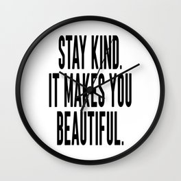 Stay Kind It Males You Beautiful Wall Clock