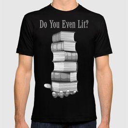 Do You Even Lit? T-shirt