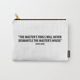 The master's tools will never dismantle the master's house. - Audre Lorde Carry-All Pouch