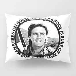 MacGyver said: Only a fool is sure of anything. A wise man keeps on guessing Pillow Sham