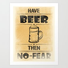 Have BEER Then NO-FEAR Art Print