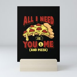 All I need is you, me and pizza Mini Art Print