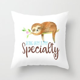 Being Lazy is my specialty Throw Pillow
