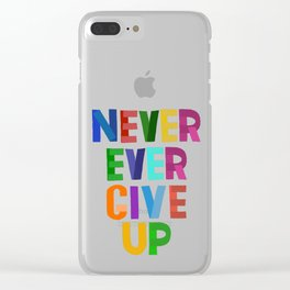 Never Ever Give Up Clear iPhone Case