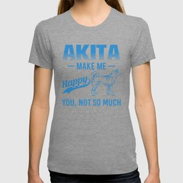 Akita Make Me Happy You Not So Much wb T-shirt