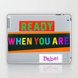 Ready When You Are Babe! Laptop & iPad Skin