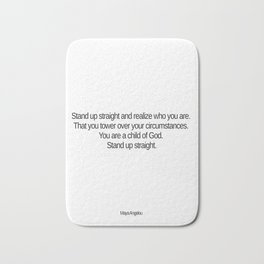 Stand up straight and realize who you are Bath Mat