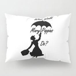 What Would Mary Poppins Do? Pillow Sham