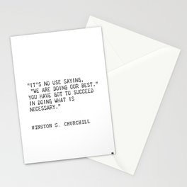 """""""It's no use saying, """"We are doing our best."""" You have got to succeed in doing what is necessary."""" Stationery Cards"""