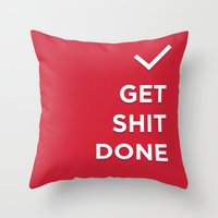 get shit done Throw Pillows featuring Get Shit Done by broookln