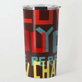 I LOVE YOU YOU ARE PERFECT NOW CHANGE Travel Mug