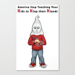America Stop Teaching Your Kids To Klap Their Klands Canvas Print